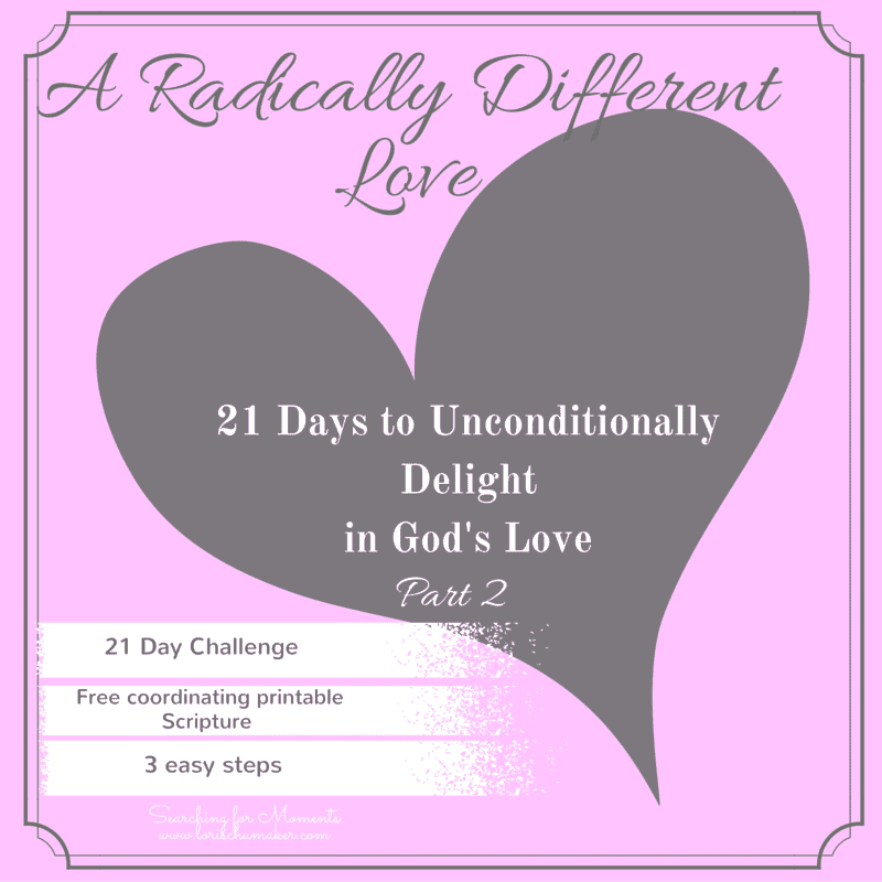 A Radically Different Love – 21 Day Challenge {Part 2}