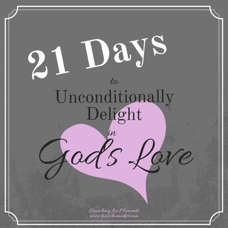 21 Days to Unconditionally Delight in God's Love {Part 1}