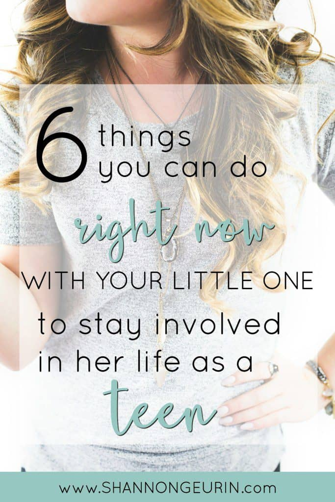 6 Things You Can Do Right Now to Stay Involved In Her Life as a Teen - Shannon Geurin