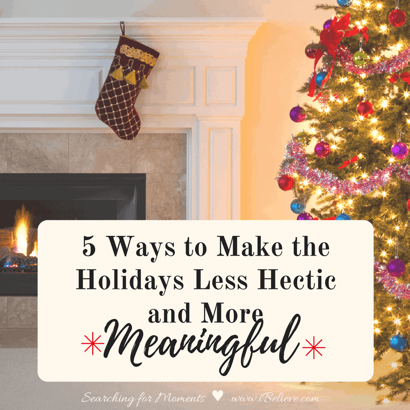 5 Ways to Make the Holidays Less Hectic and More Meaningful