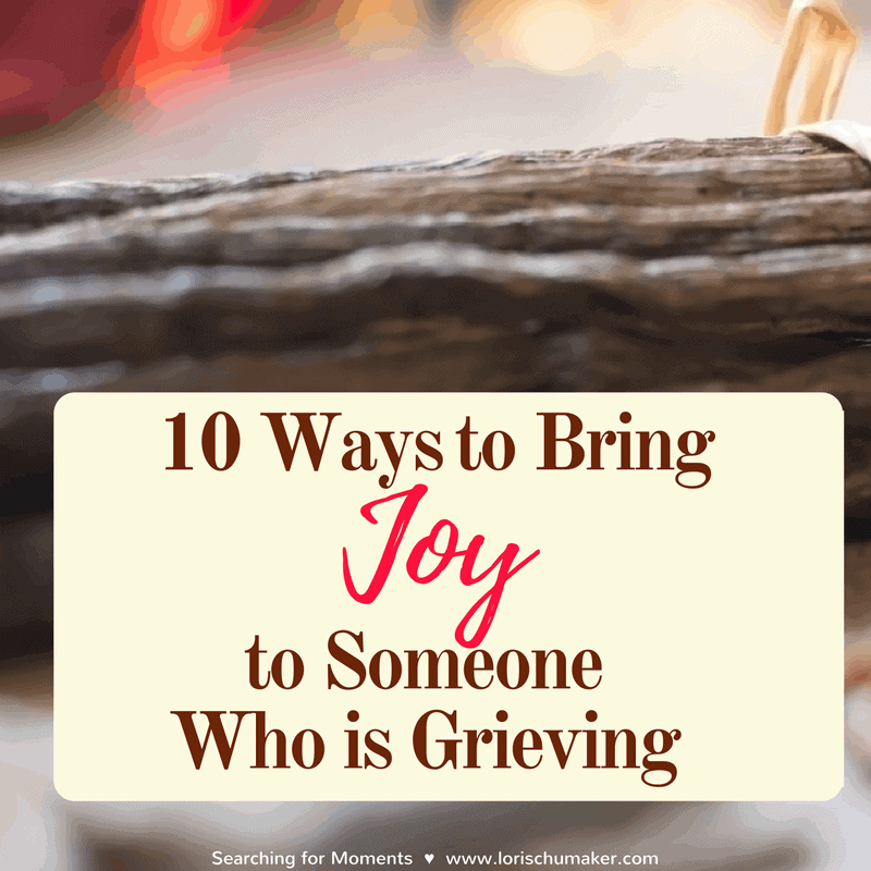 10 Ways to Bring Joy to Someone Who is Grieving