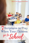7 Scriptures to Pray When Your Children Go to School; Preparing with prayer for your child's school year. | Lori Schumaker | Hope for the Back-to-School Mom | Praying for Children