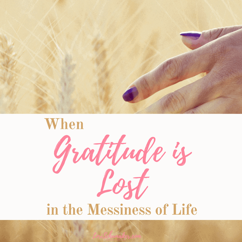 When Gratitude Is Lost in the Messiness of Life