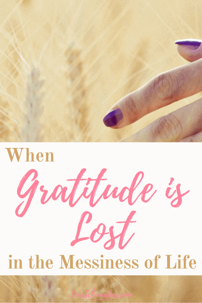 When Gratitude is Lost in the Messiness of Life | Being Grateful #gratitude #thankfulness #hope #beinggrateful