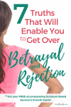 7 Truths That Will Enable You to Get Over Betrayal and Rejection | When People Hurt You #Series #overcoming #betrayal #rejection #emotionalpain #hope #identityinchrist #christianlifecoaching