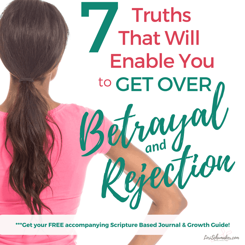 7 Truths That Will Enable You to Get Over Betrayal and Rejection {#MomentsofHope}
