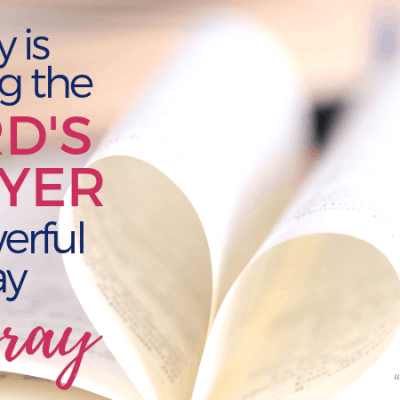 Why Is Praying the Lord's Prayer a Powerful Way to Pray? {#MomentsofHope Link-Up}