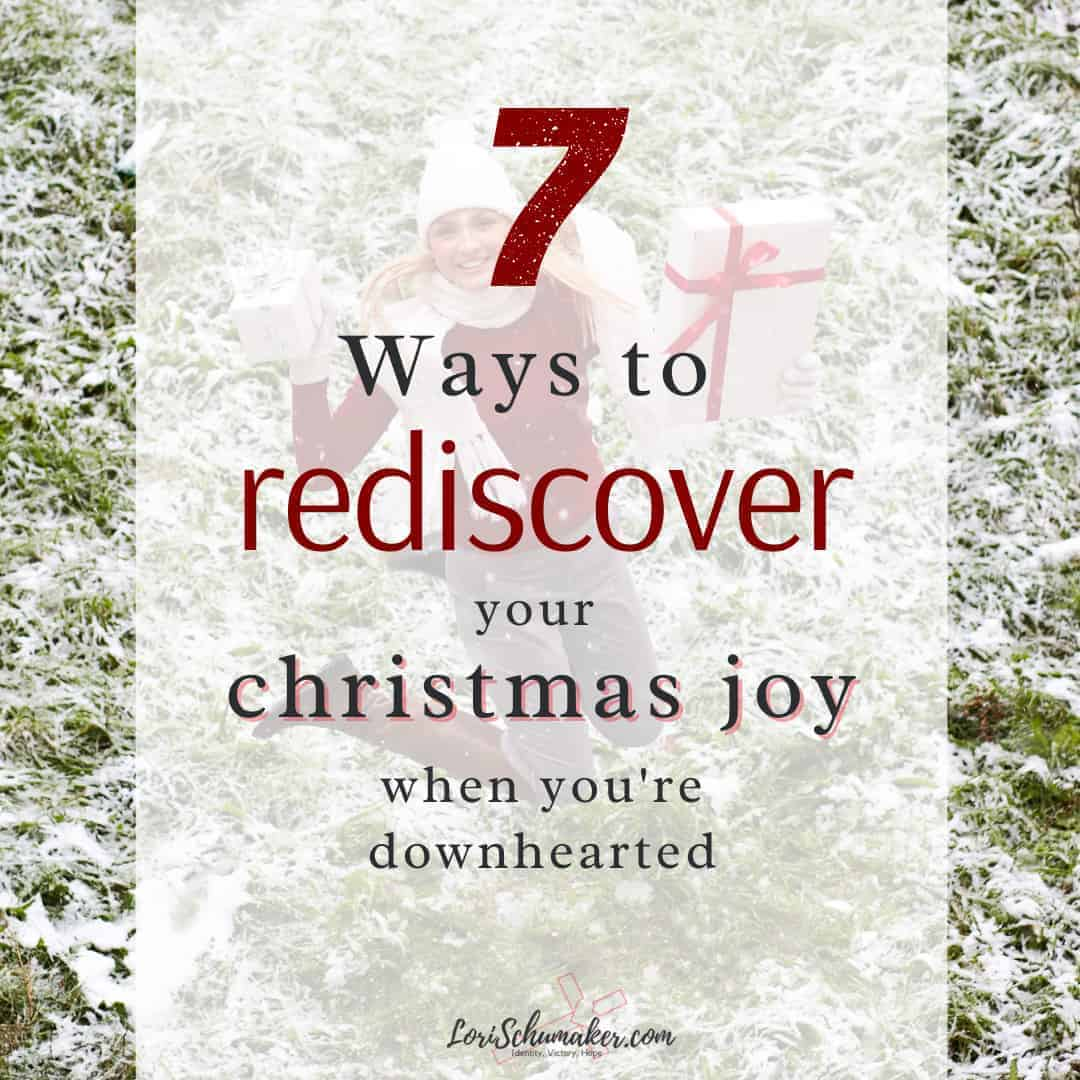 7 Ways to Rediscover Your Christmas Joy When You're Downhearted